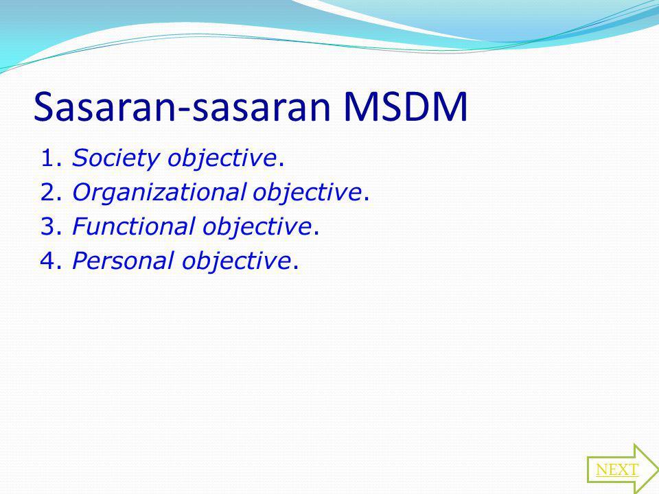 Sasaran-sasaran MSDM 1. Society objective. 2. Organizational objective. 3. Functional objective. 4. Personal objective.