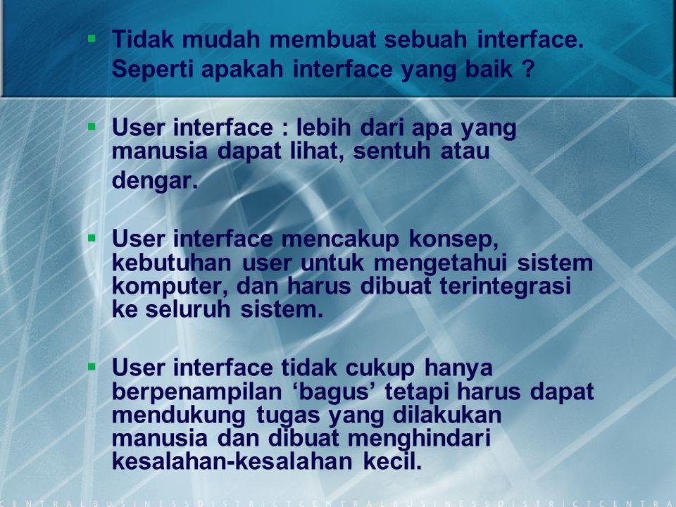Tidak mudah membuat sebuah interface.