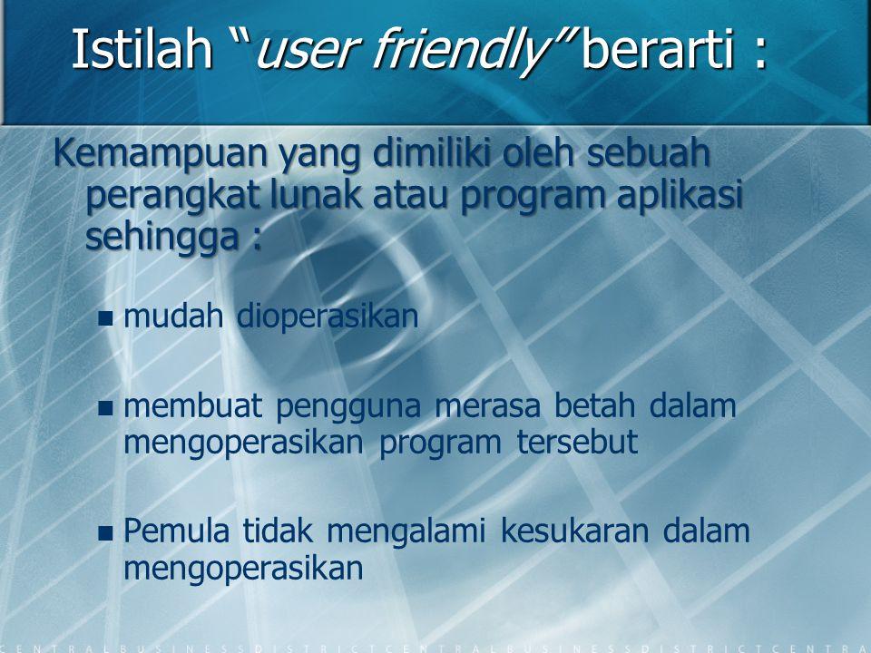 Istilah user friendly berarti :