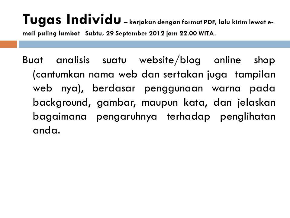 Tugas Individu – kerjakan dengan format PDF, lalu kirim lewat e-mail paling lambat Sabtu, 29 September 2012 jam 22.00 WITA.