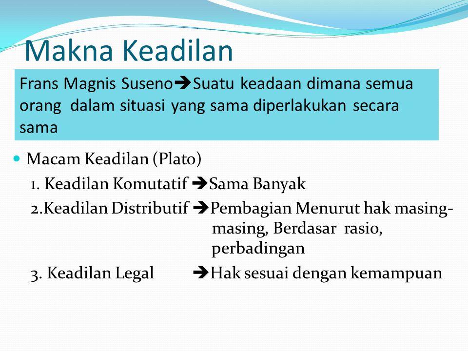 Makna Keadilan Frans Magnis SusenoSuatu keadaan dimana semua orang dalam situasi yang sama diperlakukan secara sama.