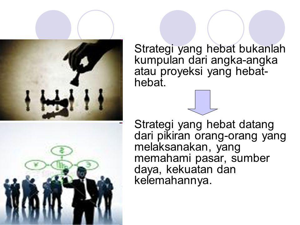 Strategi yang hebat bukanlah kumpulan dari angka-angka atau proyeksi yang hebat-hebat.