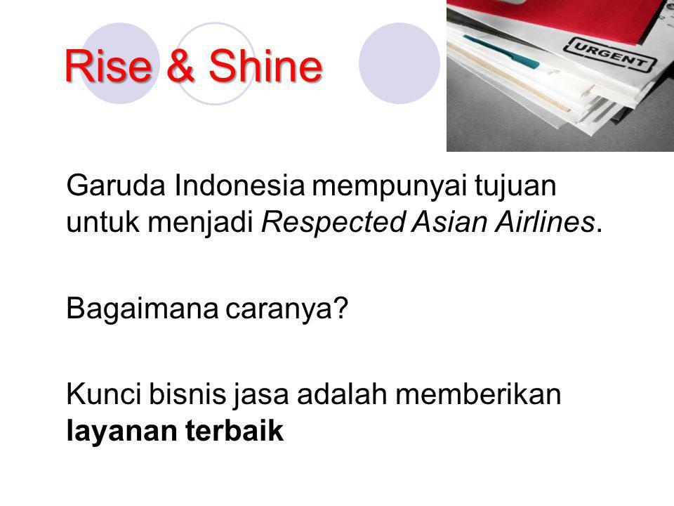 Rise & Shine Garuda Indonesia mempunyai tujuan untuk menjadi Respected Asian Airlines. Bagaimana caranya