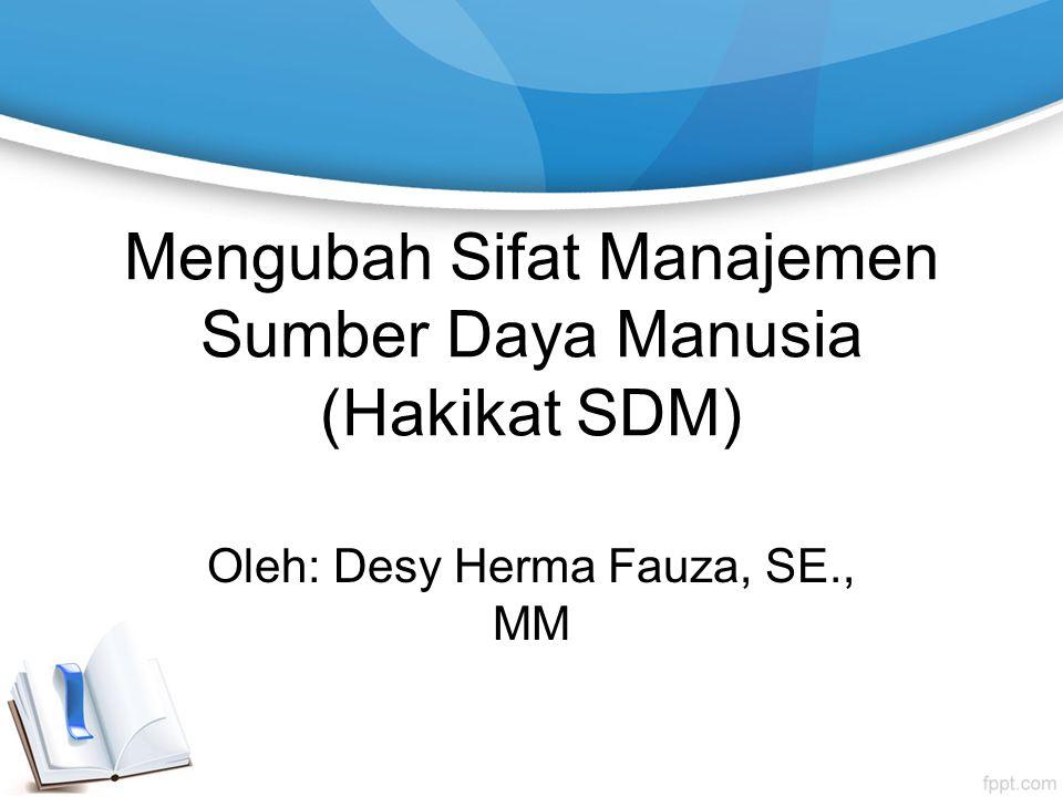 Mengubah Sifat Manajemen Sumber Daya Manusia (Hakikat SDM)