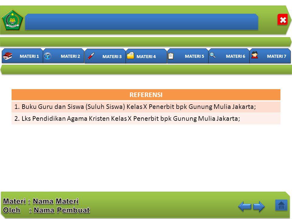 REFERENSI 1. Buku Guru dan Siswa (Suluh Siswa) Kelas X Penerbit bpk Gunung Mulia Jakarta;