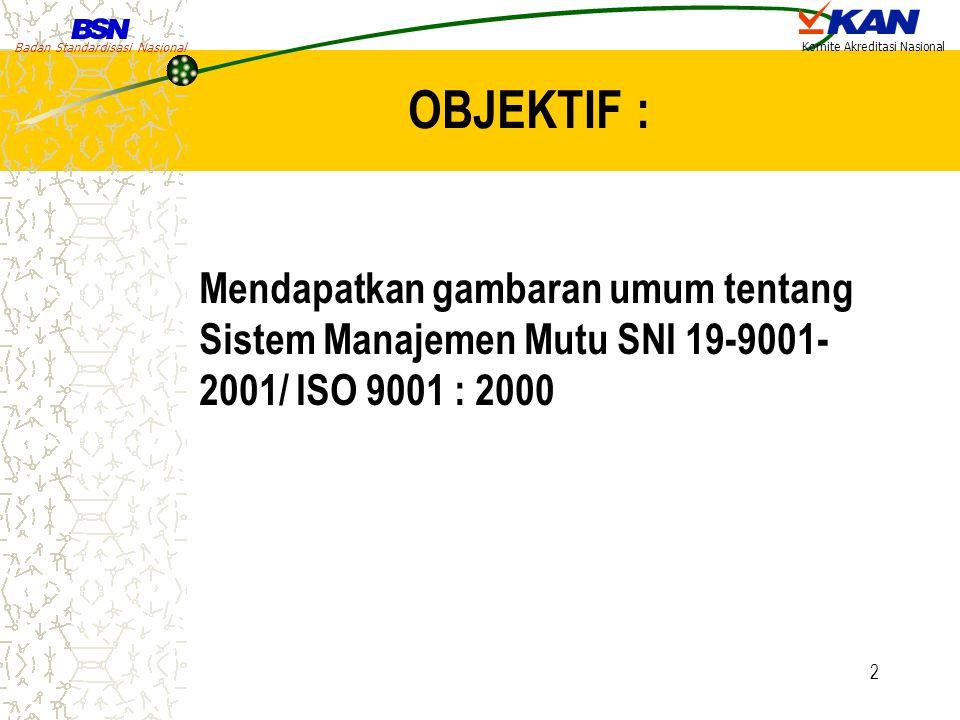 OBJEKTIF : Mendapatkan gambaran umum tentang Sistem Manajemen Mutu SNI 19-9001-2001/ ISO 9001 : 2000.