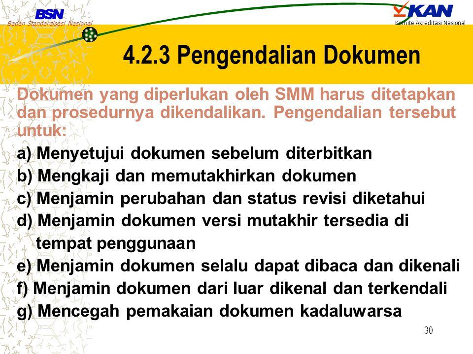 4.2.3 Pengendalian Dokumen Dokumen yang diperlukan oleh SMM harus ditetapkan dan prosedurnya dikendalikan. Pengendalian tersebut untuk:
