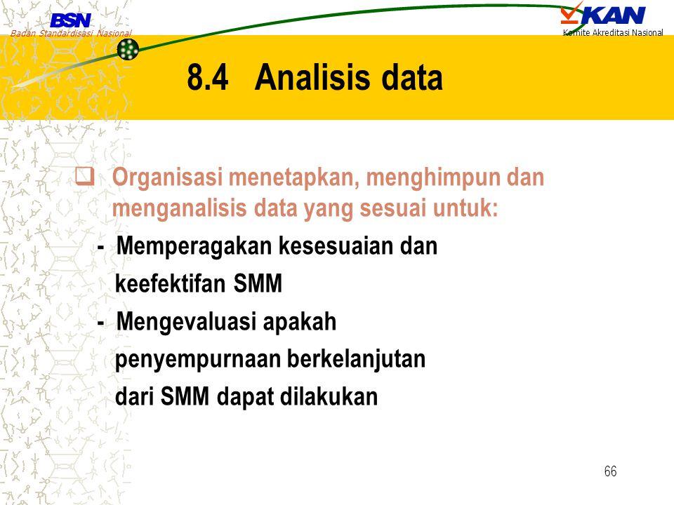 8.4 Analisis data Organisasi menetapkan, menghimpun dan menganalisis data yang sesuai untuk: - Memperagakan kesesuaian dan.