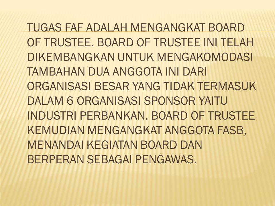 Tugas FAF adalah mengangkat board of Trustee