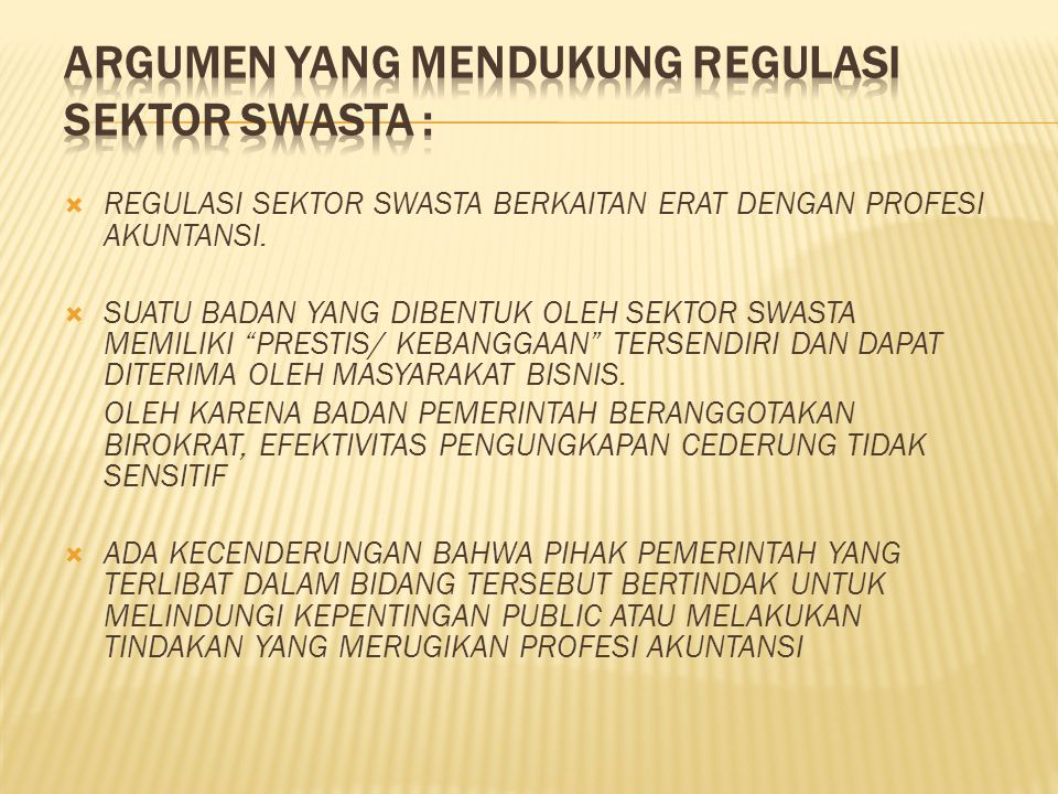 Argumen yang mendukung Regulasi Sektor Swasta :