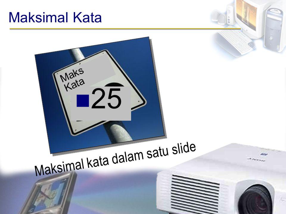 Maksimal Kata Maks Kata 25 Maksimal kata dalam satu slide