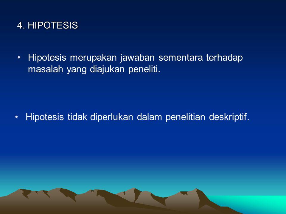 4. HIPOTESIS Hipotesis merupakan jawaban sementara terhadap masalah yang diajukan peneliti.