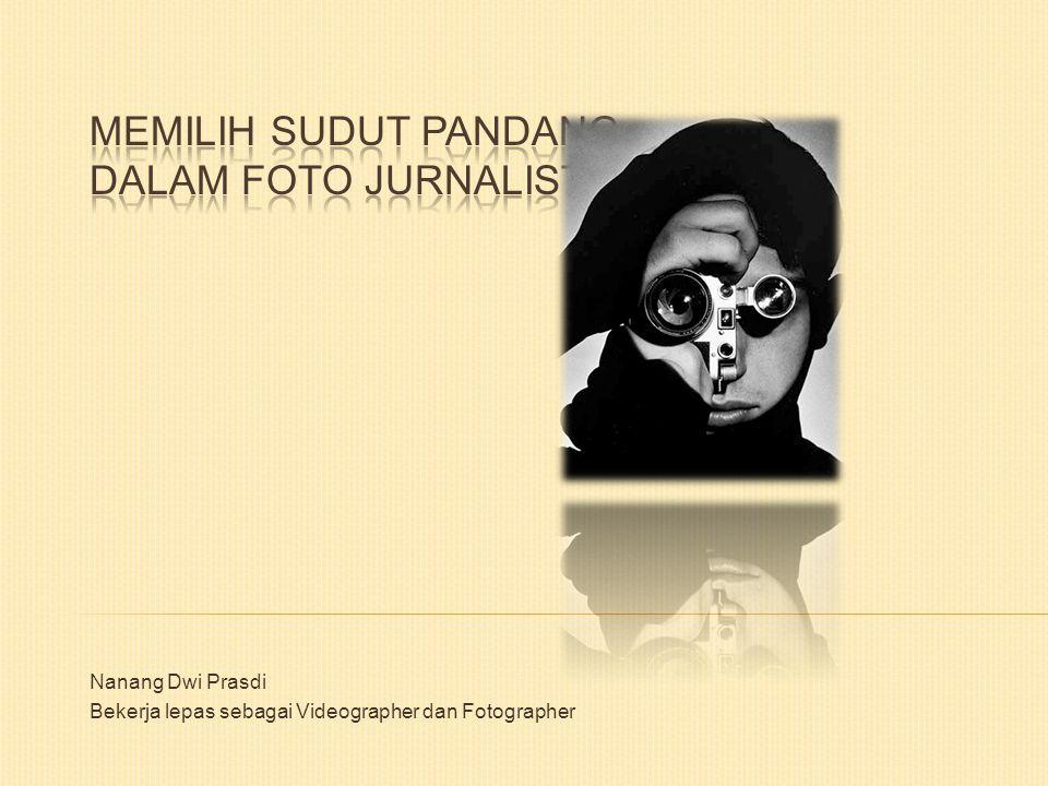 MEMILIH SUDUT PANDANG DALAM FOTO JURNALISTIK