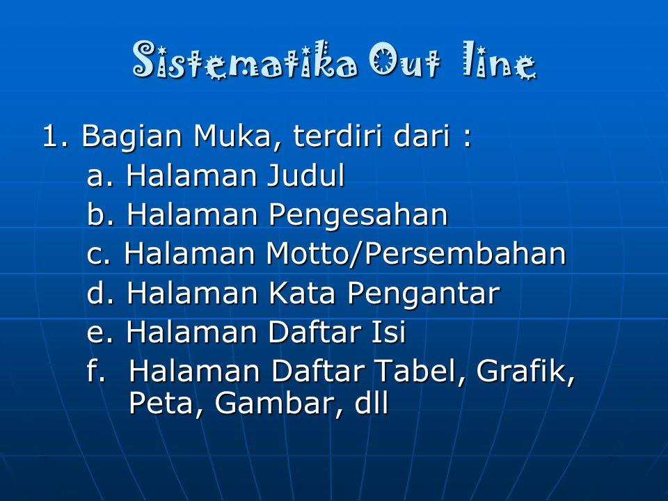 Sistematika Out line 1. Bagian Muka, terdiri dari : a. Halaman Judul