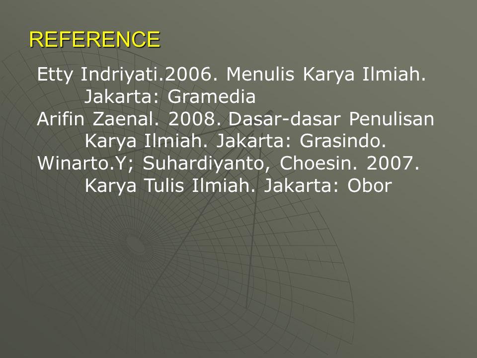 REFERENCE Etty Indriyati.2006. Menulis Karya Ilmiah. Jakarta: Gramedia