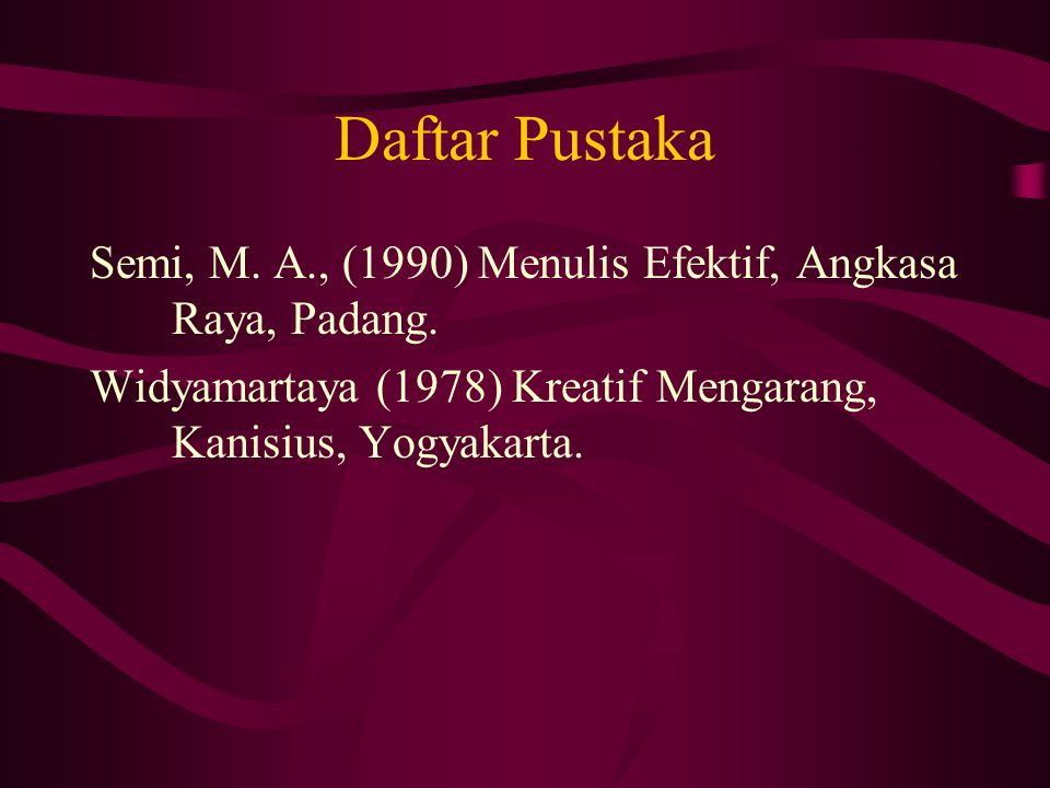 Daftar Pustaka Semi, M. A., (1990) Menulis Efektif, Angkasa Raya, Padang.