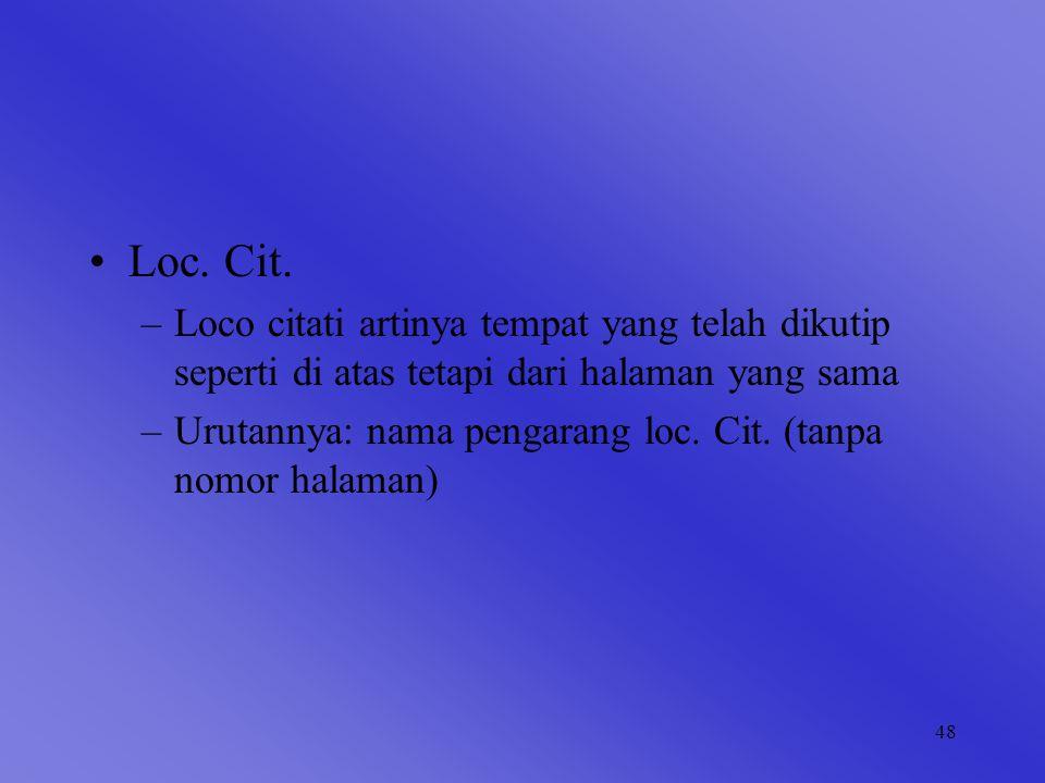 Loc. Cit. Loco citati artinya tempat yang telah dikutip seperti di atas tetapi dari halaman yang sama.