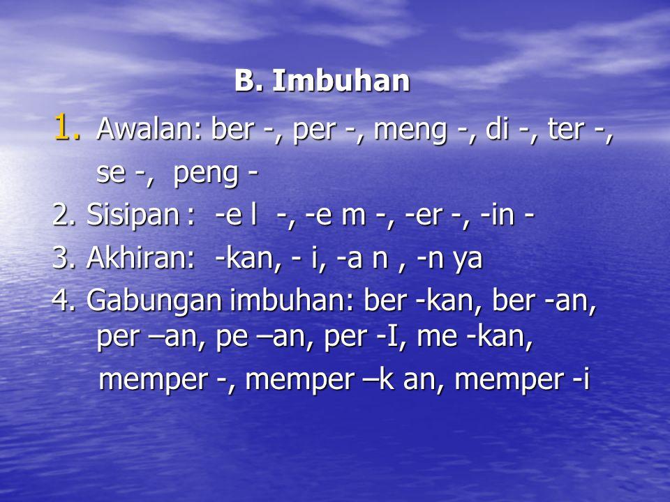 B. Imbuhan Awalan: ber -, per -, meng -, di -, ter -, se -, peng - 2. Sisipan : -e l -, -e m -, -er -, -in -