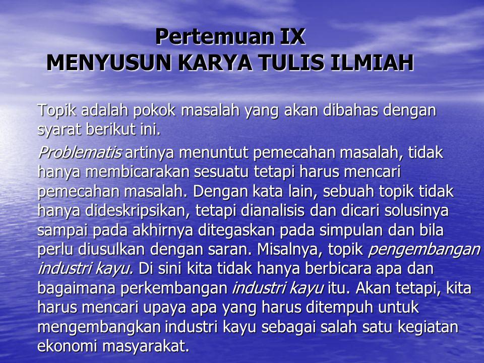 Pertemuan IX MENYUSUN KARYA TULIS ILMIAH
