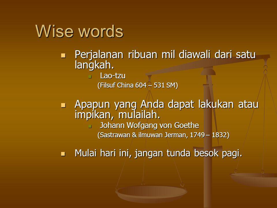 Wise words Perjalanan ribuan mil diawali dari satu langkah.
