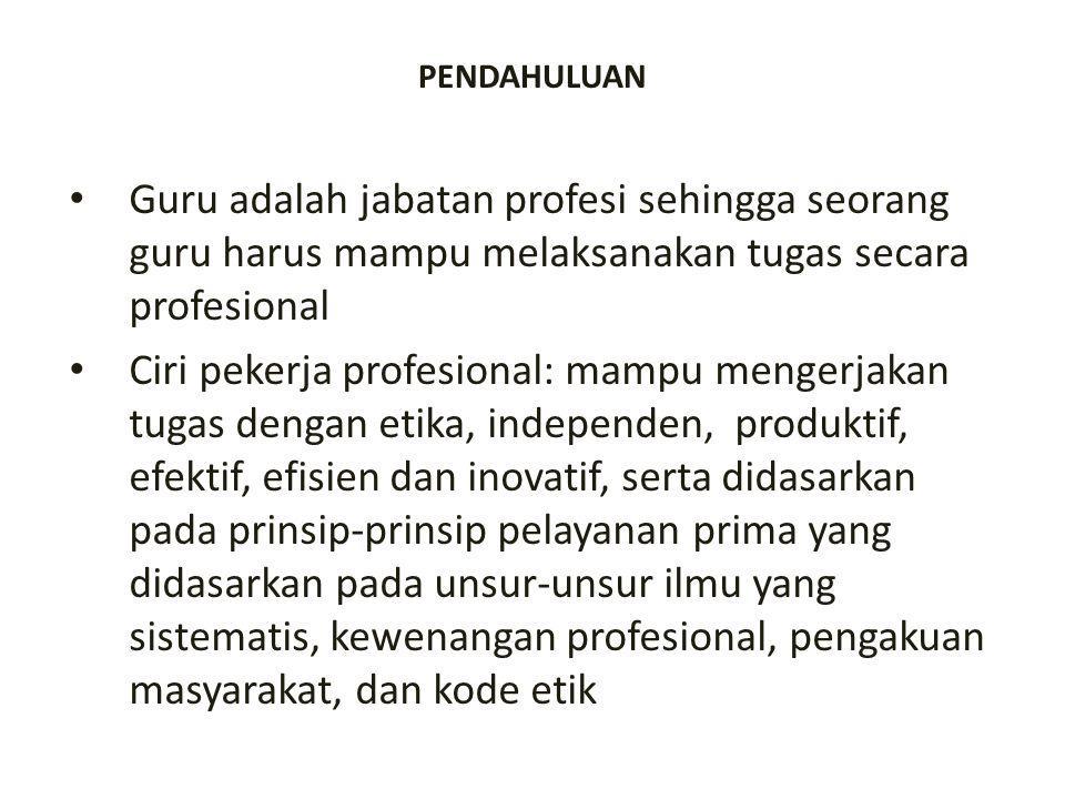 PENDAHULUAN Guru adalah jabatan profesi sehingga seorang guru harus mampu melaksanakan tugas secara profesional.