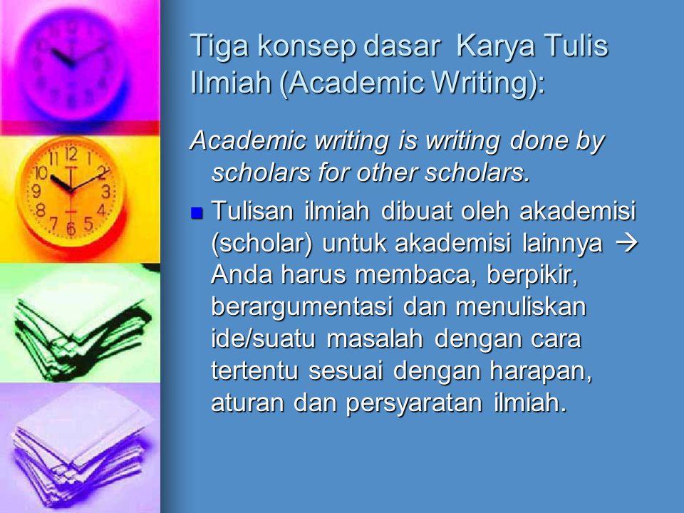 Tiga konsep dasar Karya Tulis Ilmiah (Academic Writing):
