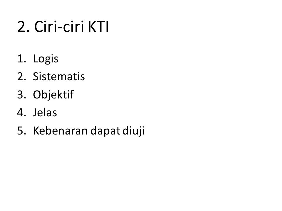 2. Ciri-ciri KTI Logis Sistematis Objektif Jelas Kebenaran dapat diuji