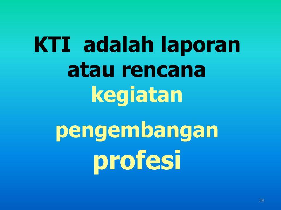 KTI adalah laporan atau rencana kegiatan pengembangan profesi
