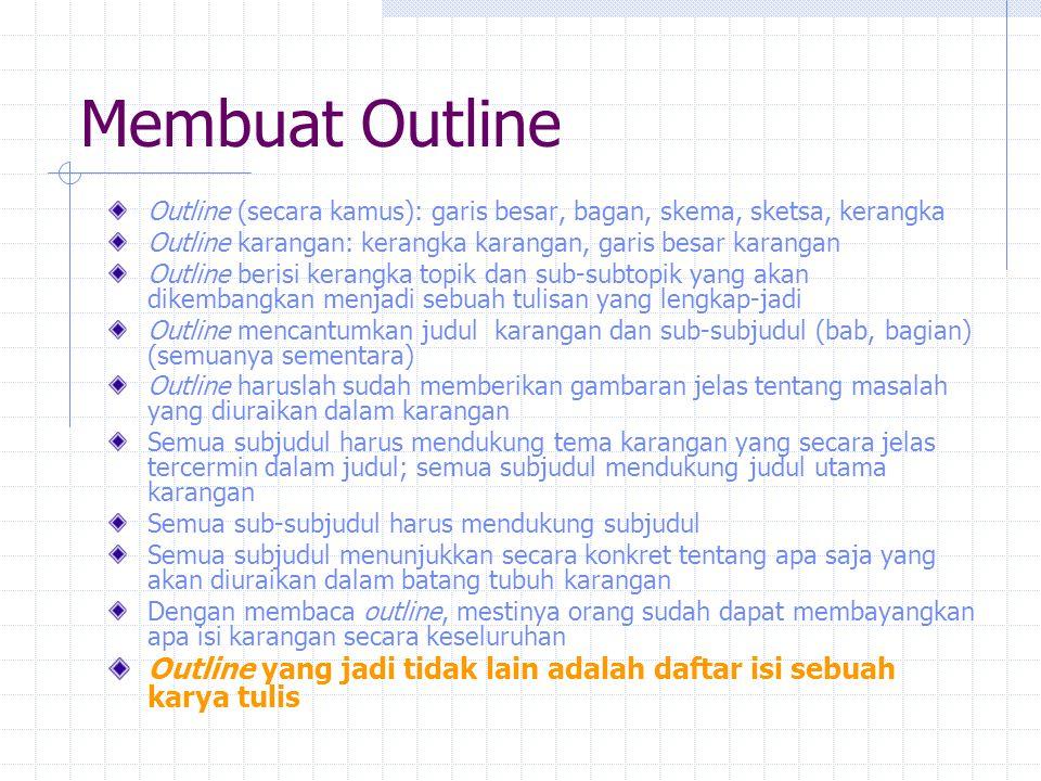 Membuat Outline Outline (secara kamus): garis besar, bagan, skema, sketsa, kerangka. Outline karangan: kerangka karangan, garis besar karangan.
