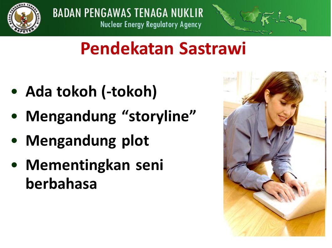 Pendekatan Sastrawi Ada tokoh (-tokoh) Mengandung storyline