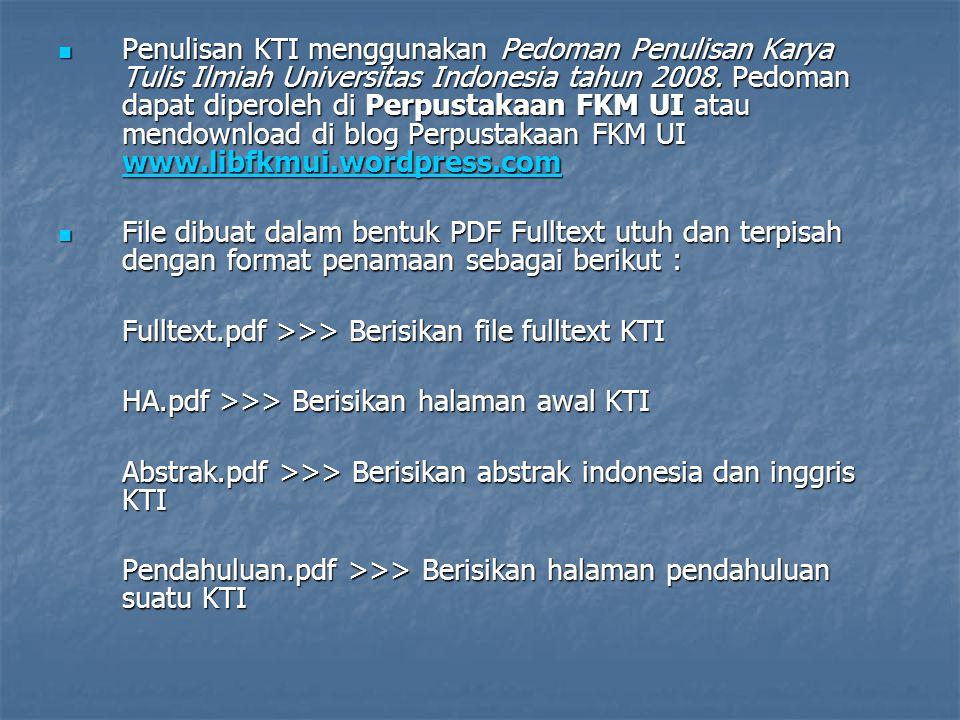 Penulisan KTI menggunakan Pedoman Penulisan Karya Tulis Ilmiah Universitas Indonesia tahun 2008. Pedoman dapat diperoleh di Perpustakaan FKM UI atau mendownload di blog Perpustakaan FKM UI www.libfkmui.wordpress.com