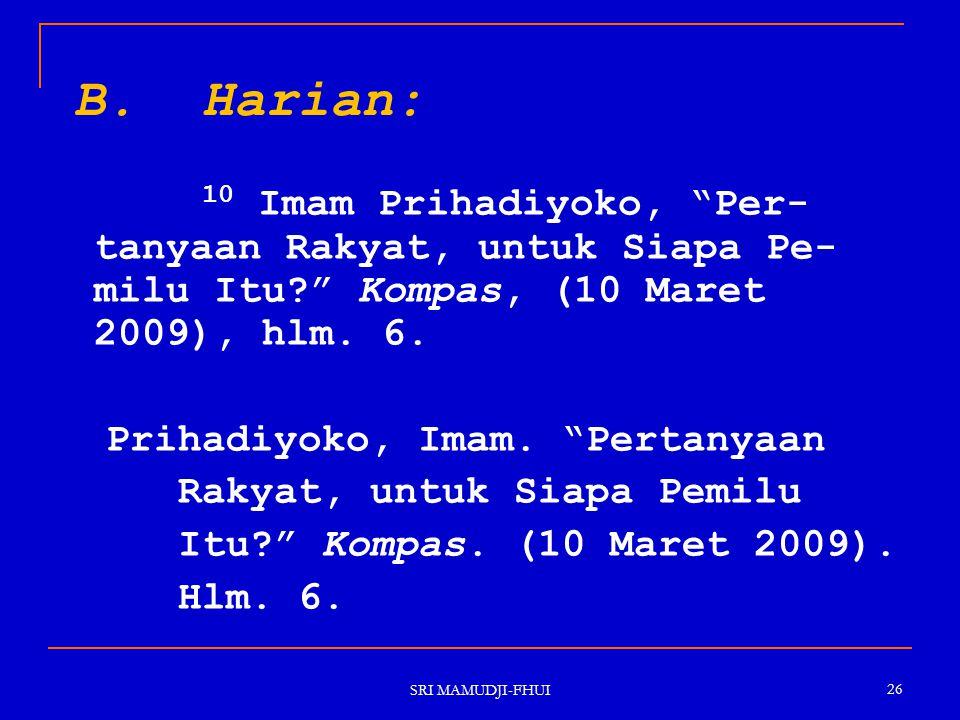 B. Harian: 10 Imam Prihadiyoko, Per-tanyaan Rakyat, untuk Siapa Pe-milu Itu Kompas, (10 Maret 2009), hlm. 6.