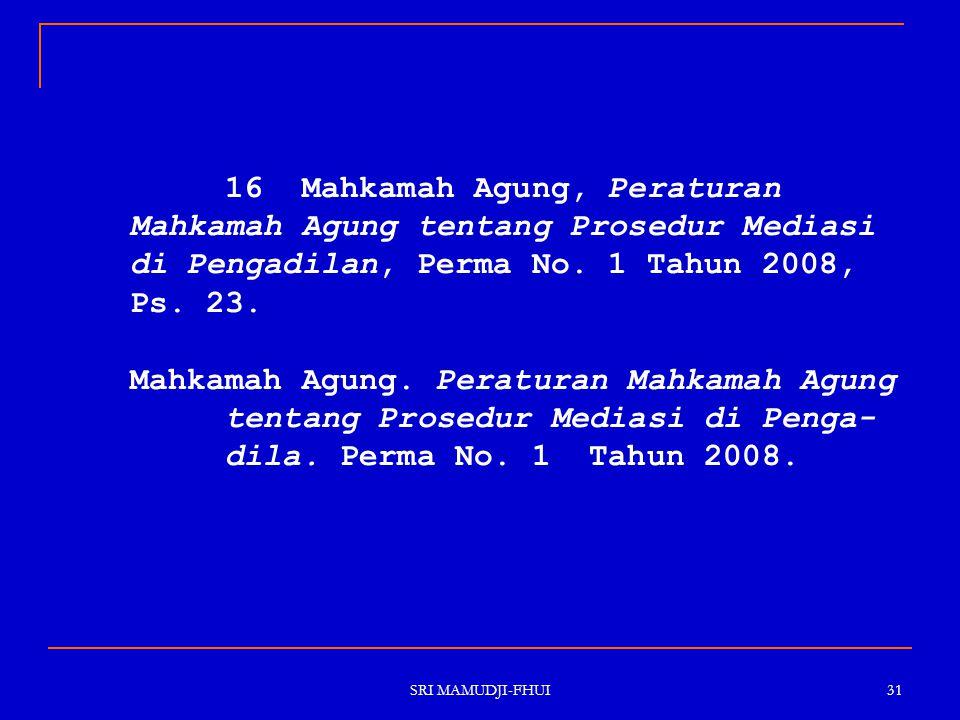 16 Mahkamah Agung, Peraturan Mahkamah Agung tentang Prosedur Mediasi di Pengadilan, Perma No. 1 Tahun 2008, Ps. 23. Mahkamah Agung. Peraturan Mahkamah Agung tentang Prosedur Mediasi di Penga- dila. Perma No. 1 Tahun 2008.