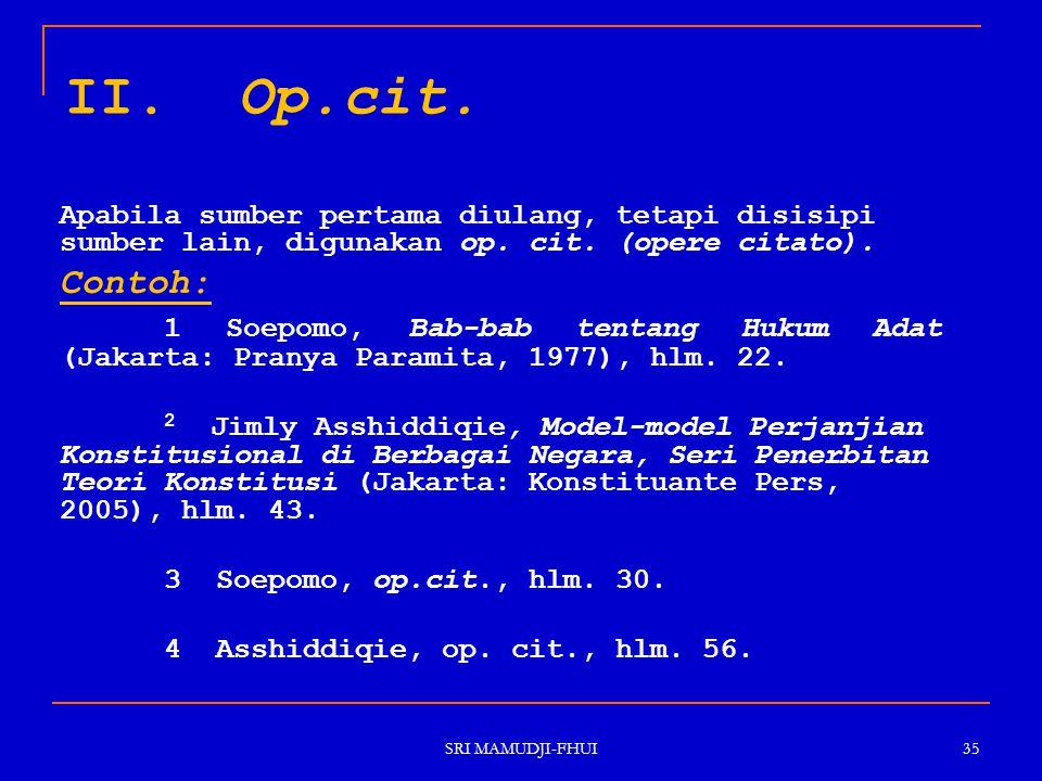 II. Op.cit. Apabila sumber pertama diulang, tetapi disisipi sumber lain, digunakan op. cit. (opere citato).