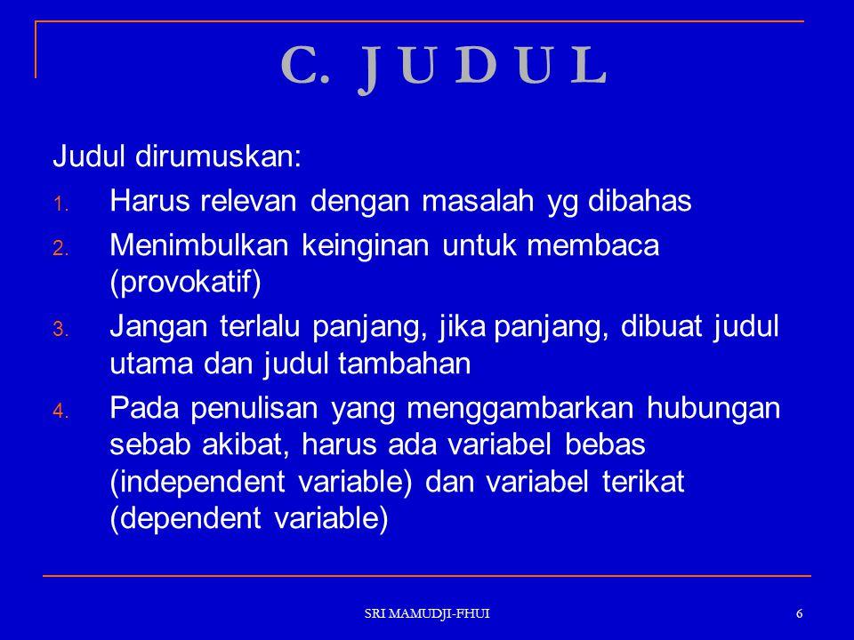 C. J U D U L Judul dirumuskan: Harus relevan dengan masalah yg dibahas