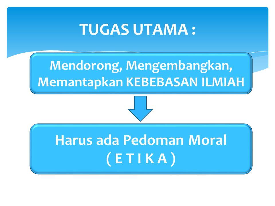 TUGAS UTAMA : Harus ada Pedoman Moral ( E T I K A )