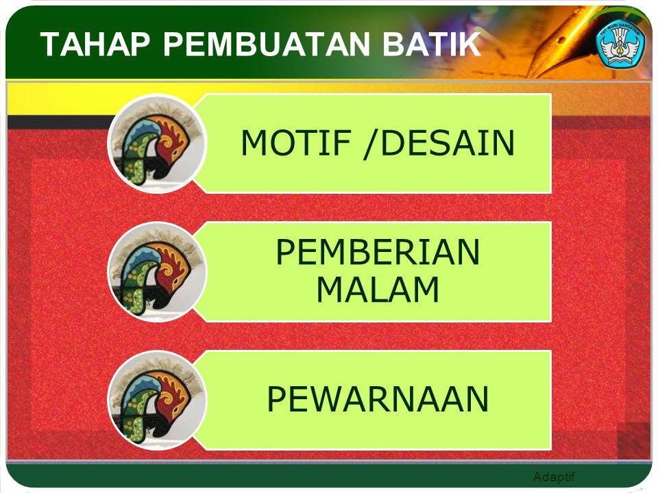 TAHAP PEMBUATAN BATIK MOTIF /DESAIN PEMBERIAN MALAM PEWARNAAN