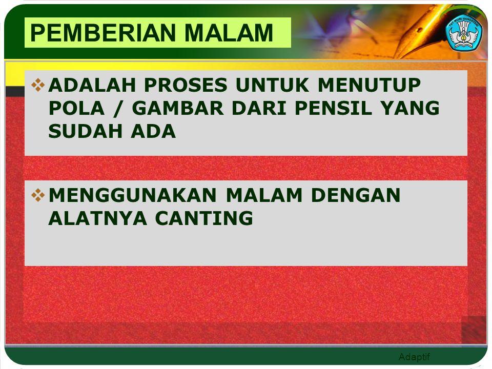 PEMBERIAN MALAM ADALAH PROSES UNTUK MENUTUP POLA / GAMBAR DARI PENSIL YANG SUDAH ADA.