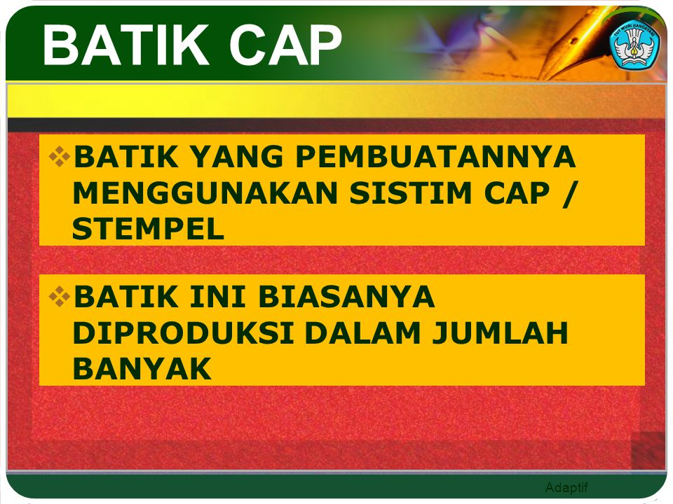 BATIK CAP BATIK YANG PEMBUATANNYA MENGGUNAKAN SISTIM CAP / STEMPEL