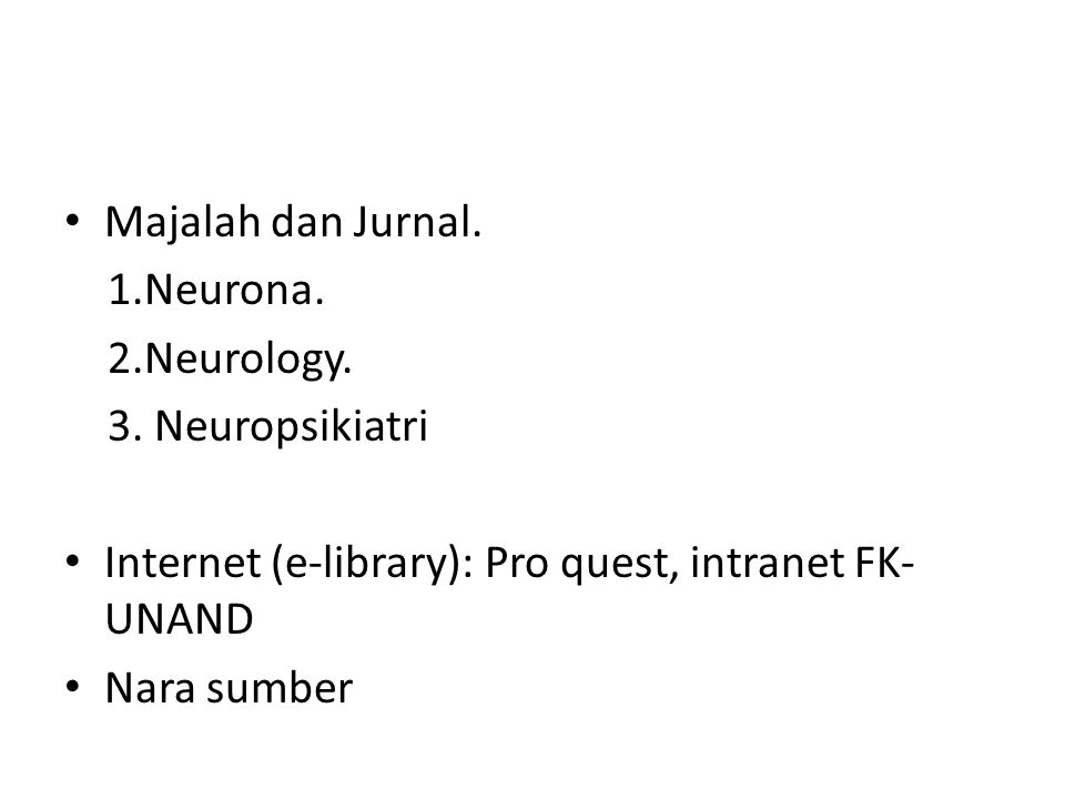 Majalah dan Jurnal. 1.Neurona. 2.Neurology. 3. Neuropsikiatri. Internet (e-library): Pro quest, intranet FK-UNAND.