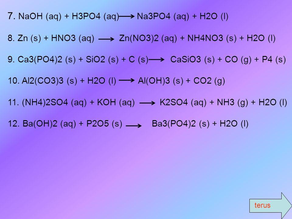 7. NaOH (aq) + H3PO4 (aq) Na3PO4 (aq) + H2O (l)