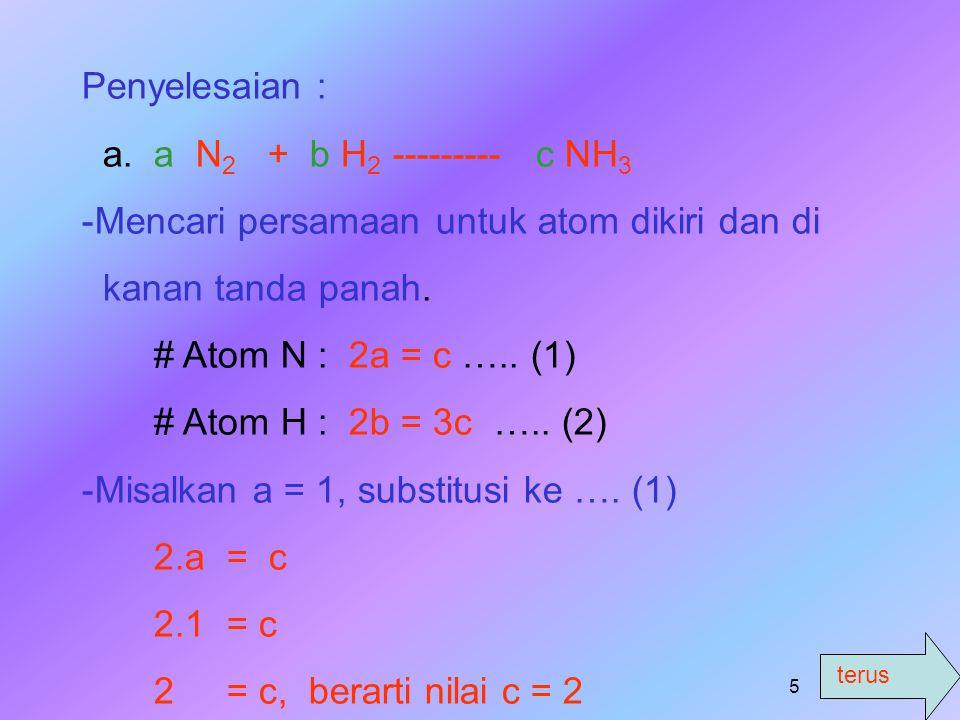 Penyelesaian : a. a N2 + b H2 --------- c NH3. Mencari persamaan untuk atom dikiri dan di. kanan tanda panah.