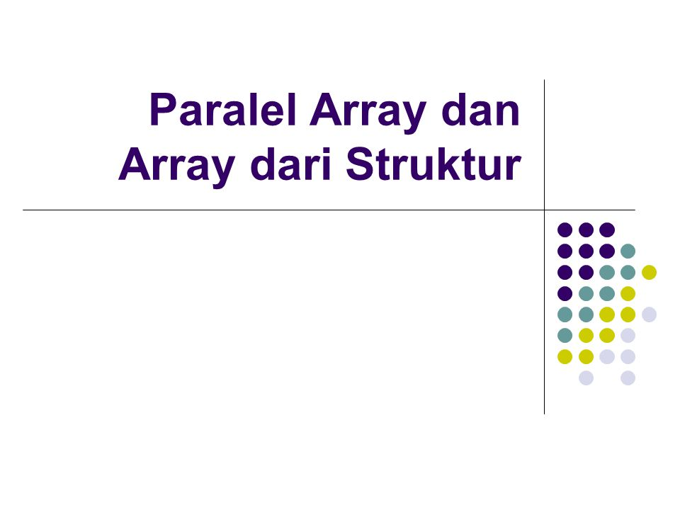 Paralel Array dan Array dari Struktur