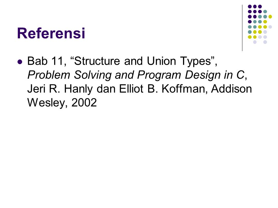Referensi Bab 11, Structure and Union Types , Problem Solving and Program Design in C, Jeri R.