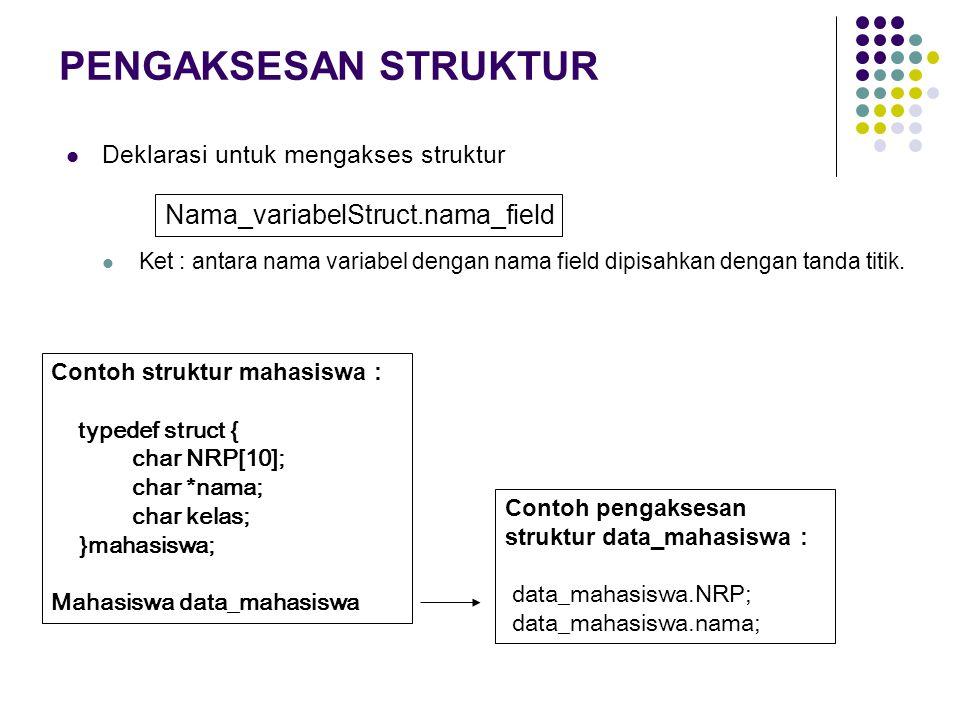 PENGAKSESAN STRUKTUR Nama_variabelStruct.nama_field