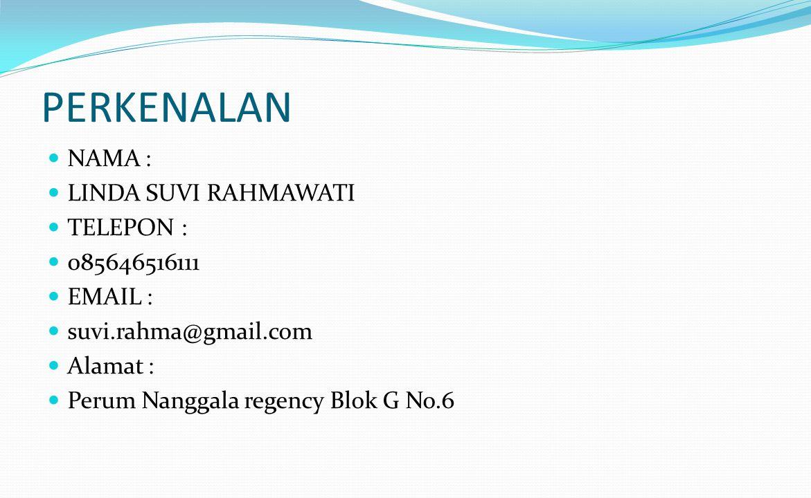 PERKENALAN NAMA : LINDA SUVI RAHMAWATI TELEPON : 085646516111 EMAIL :