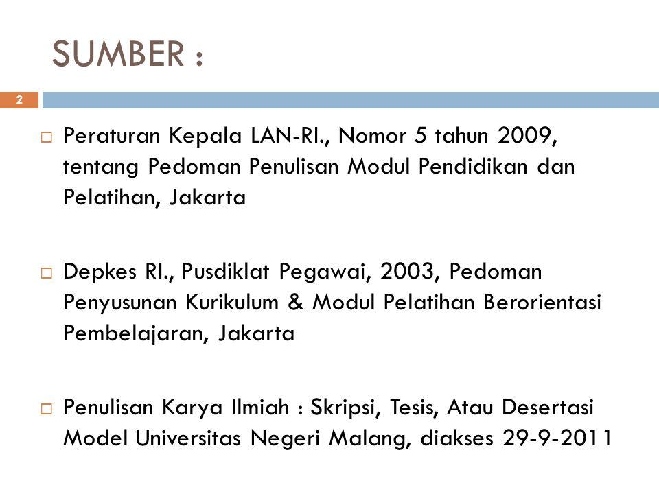SUMBER : Peraturan Kepala LAN-RI., Nomor 5 tahun 2009, tentang Pedoman Penulisan Modul Pendidikan dan Pelatihan, Jakarta.