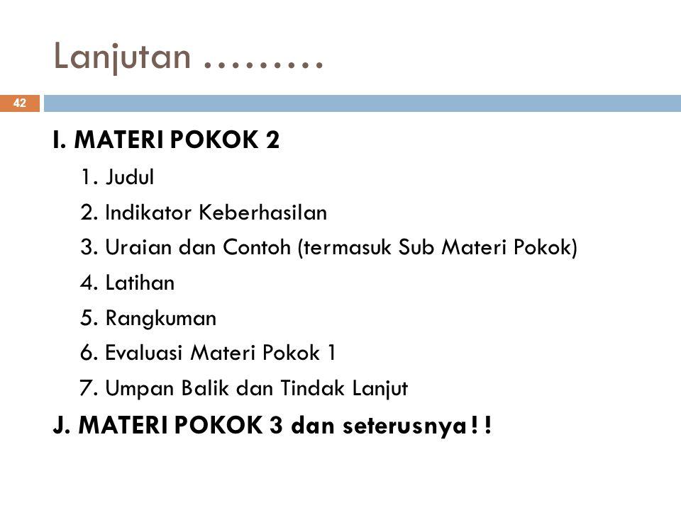 Lanjutan ……… I. MATERI POKOK 2 J. MATERI POKOK 3 dan seterusnya ! !