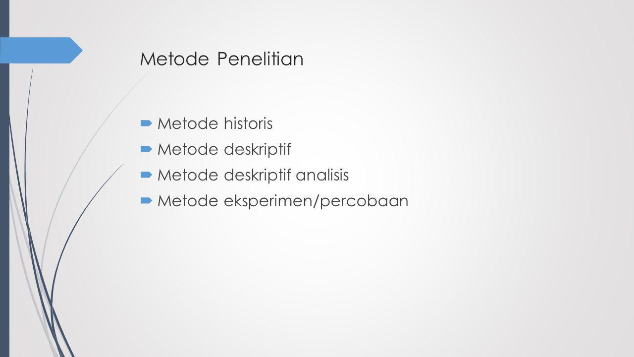 Metode Penelitian Metode historis Metode deskriptif