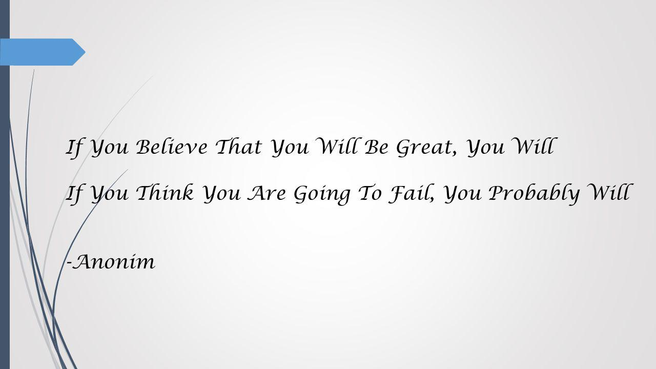If You Believe That You Will Be Great, You Will